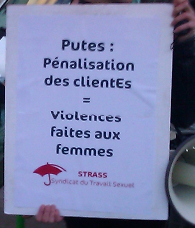 Putes : pénalisation des client(e)s = violences faites aux femmes, syndicat du travail sexuel [Prostitutes: criminalization of client(s) = violence against women, union of sex work]