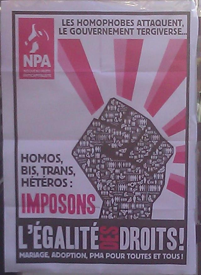 Les homophobes attaquent, le gouvernement tergiverse... Homos, bi, trans, hétéros : imposons l'égalité des droits! Mariage, adoption et PMA pour toutes et tous, NPA [The homophobic people attack, the government dithers... Gay, bi, trans, straight: let us impose equal rights! Marriage, adoption and medically assisted procreation for everyone, NPA]