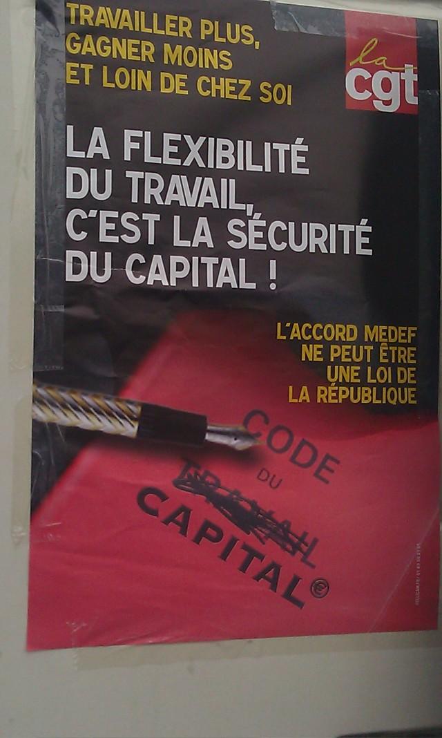 Travailler plus, gagner loin et loin de chez soi. La flexibilité du travail, c'est la sécurité du capital! L'accord MEDEF ne peut être une loi de la république, CGT []