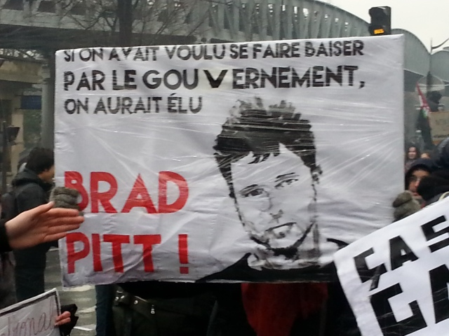Si on avait voulu se faire baiser par le gouvernement, on aurait élu Brad Pitt [If we had wanted to get fucked by the government, we would have elected Brad Pitt]